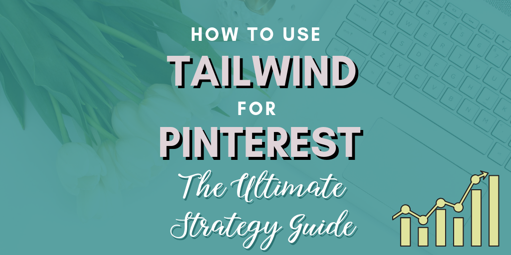 How to Use Tailwind for Pinterest: The Ultimate Strategy Guide