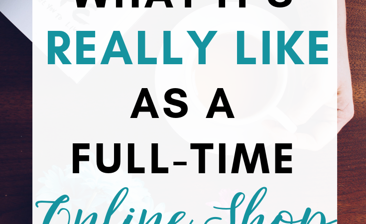 What it's really like as a full-time online entrepreneur and shop owner