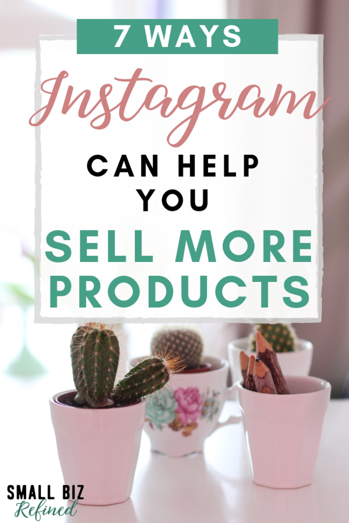 7 Ways Instagram Can Help You Sell More Products