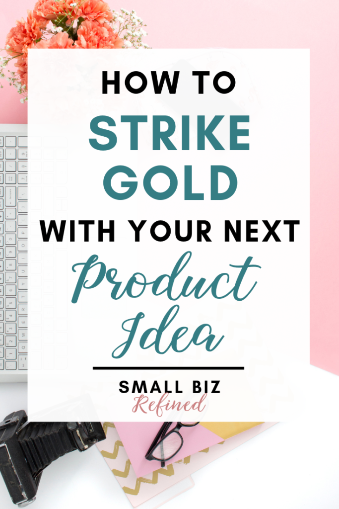 How to strike gold with your next product idea