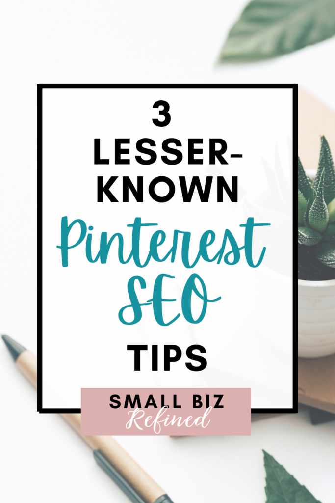 3 lesser-known Pinterest SEO tips